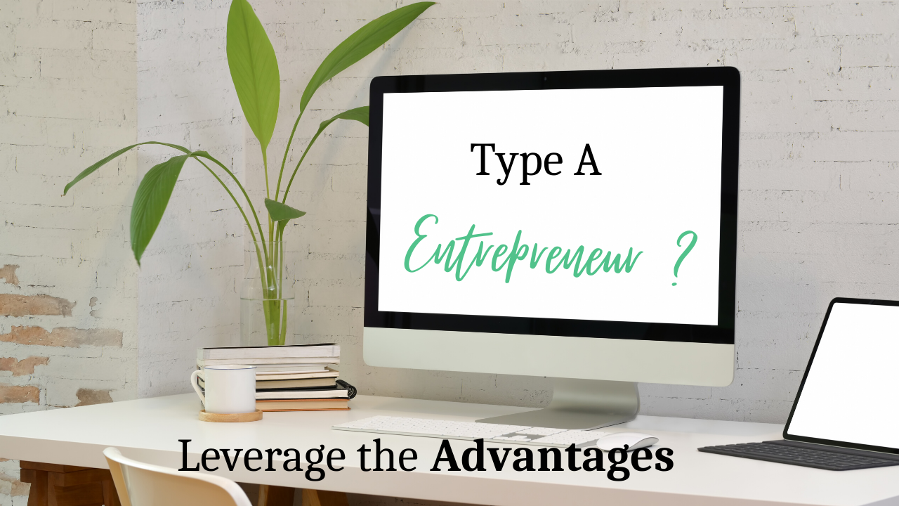 Type A Entrepreneur? Learn how to Leverage the Advantages